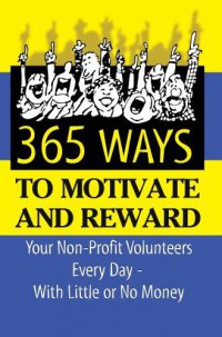 Cover image for 365 ideas for recruiting, retaining, motivating, and rewarding your volunteers : : a complete guide for nonprofit organizations