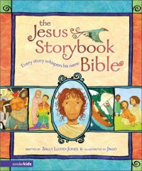 Cover image for The Jesus storybook Bible : : every story whispers his name