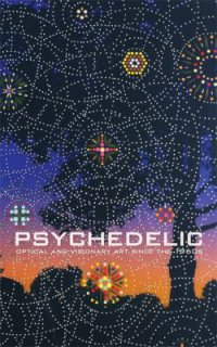 Cover image for Psychedelic : : optical and visionary art since the 1960s