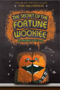 Cover image for The secret of the Fortune Wookiee : : an Origami Yoda book