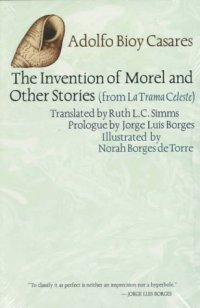 Cover image for The invention of Morel; and other stories from La trama celeste