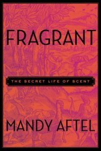 Cover image for Fragrant : : the secret life of scent