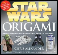 Cover image for Star Wars origami : : 36 amazing paper-folding projects from a galaxy far, far away