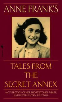 Cover image for Anne Frank's tales from the secret annex : : including her unfinished novel Cady's Life