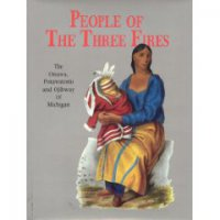 Cover image for People of the three fires : : the Ottawa, Potawatomi and Ojibway of Michigan