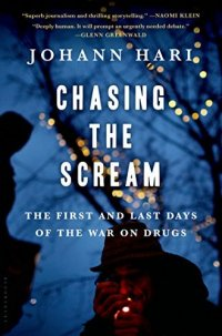 Cover image for Chasing the scream : : the first and last days of the war on drugs