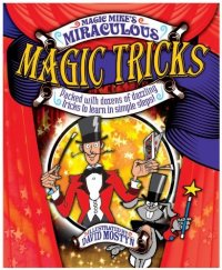 Cover image for Magic Mike's miraculous magic tricks : : packed with dozens of dazzling tricks to learn in simple steps