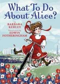 Cover image for What to do about Alice? : : how Alice Roosevelt broke the rules, charmed the world, and drove her father Teddy crazy!