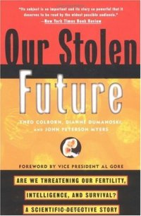 Cover image for Our stolen future : : are we threatening our fertility, intelligence, and survival? : a scientific detective story