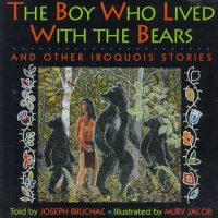 Cover image for The boy who lived with the bears : : and other Iroquois stories