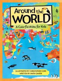Cover image for Around the world : : a colorful atlas for kids