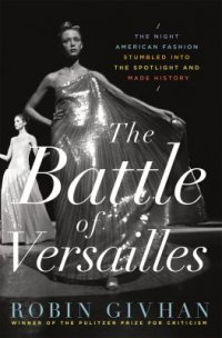 Cover image for The Battle of Versailles : : the night American fashion stumbled into the spotlight and made history
