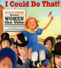 Cover image for I could do that! : : Esther Morris gets women the vote