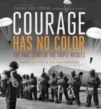 Cover image for Courage has no color : : the true story of the Triple Nickles : America's first Black paratroopers