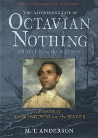 Cover image for The astonishing life of Octavian Nothing, traitor to the nation : the Kingdom on the waves / : taken from accounts by his own hand and other sundry sources