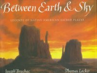 Cover image for Between earth & sky : : legends of Native American sacred places