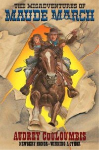 Cover image for The misadventures of Maude March, or, Trouble rides a fast horse