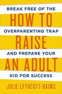 Cover image for How to raise an adult : : break free of the overparenting trap and prepare your kid for success