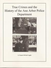 Cover image for True crimes and the history of the Ann Arbor Police Department