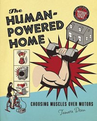 Cover image for The human-powered home : : choosing muscles over motors