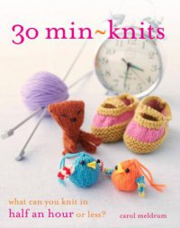 Cover image for 30 min-knits : : what can you knit in half an hour or less?