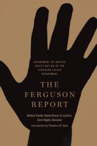 Cover image for The Ferguson report : : Department of Justice investigation of the Ferguson Police Department