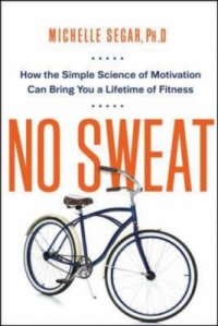 Cover image for No sweat : : how the simple science of motivation can bring you a lifetime of fitness