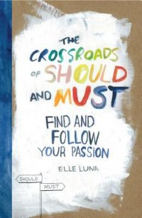Cover image for The crossroads of should and must : : find and follow your passion