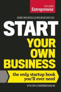 Cover image for Start your own business : : the only startup book you'll ever need