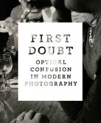 Cover image for First doubt : : optical confusion in modern photography : selections from the Allan Chasanoff collection
