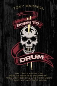 Cover image for Born to drum : : the truth about the world's greatest drummers--from John Bonham and Keith Moon to Sheila E. and Dave Grohl