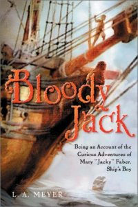 "Cover image for Bloody Jack : : being an account of the curious adventures of Mary ""Jacky"" Faber, Ship's Boy"