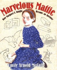 Cover image for Marvelous Mattie : : how Margaret E. Knight became an inventor
