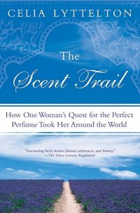 Cover image for The scent trail : : how one woman's quest for the perfect perfume took her around the world