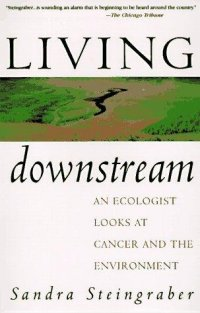 Cover image for Living downstream : : an ecologist looks at cancer and the environment