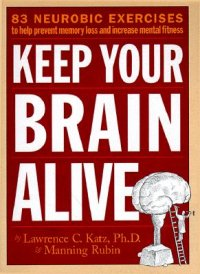 Cover image for Keep your brain alive : : 83 neurobic exercises to help prevent memory loss and increase mental fitness