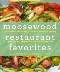 Cover image for Moosewood restaurant favorites : : the 250 most-requested, naturally delicious recipes from one of America's best-loved restaurants