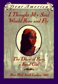 Cover image for I thought my soul would rise and fly : : the diary of Patsy, a freed girl