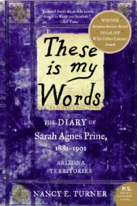 Cover image for These is my words : : the diary of Sarah Agnes Prine, 1881-1901