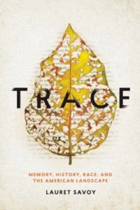 Cover image for Trace : : memory, history, race, and the American landscape