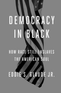 Cover image for Democracy in black : : how race still enslaves the American soul