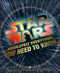 Cover image for Star Wars : : absolutely everything you need to know