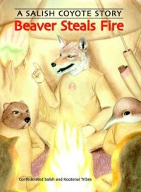 Cover image for Beaver steals fire : : a Salish Coyote story
