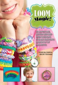 Cover image for Loom magic! : : 25 awesome, never-before-seen designs for an amazing rainbow of projects