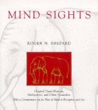 Cover image for Mind sights : : original visual illusions, ambiguities, and other anomalies, with a commentary on the play of mind in perception and art