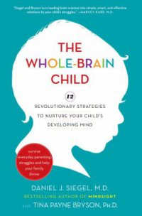 Cover image for The whole-brain child : : 12 revolutionary strategies to nurture your child's developing mind