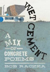 Cover image for Wet cement : : a mix of concrete poems