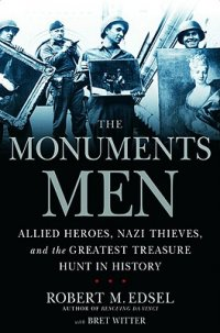 Cover image for The monuments men : : Allied heroes, Nazi thieves, and the greatest treasure hunt in history