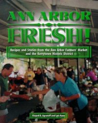 Cover image for Ann Arbor fresh : : recipes and stories from the Ann Arbor Farmer's Market and the Kerrytown Historic District