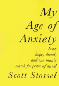 Cover image for My age of anxiety : : fear, hope, dread, and the search for peace of mind